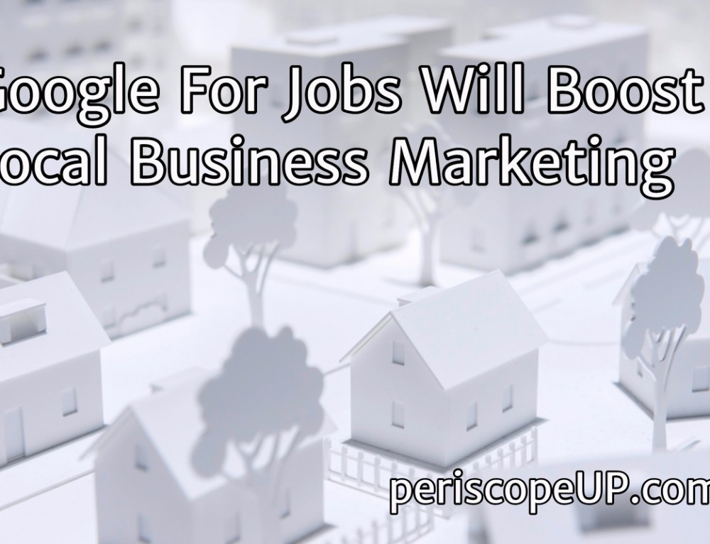 Google For Jobs Will Boost Local Business Marketing